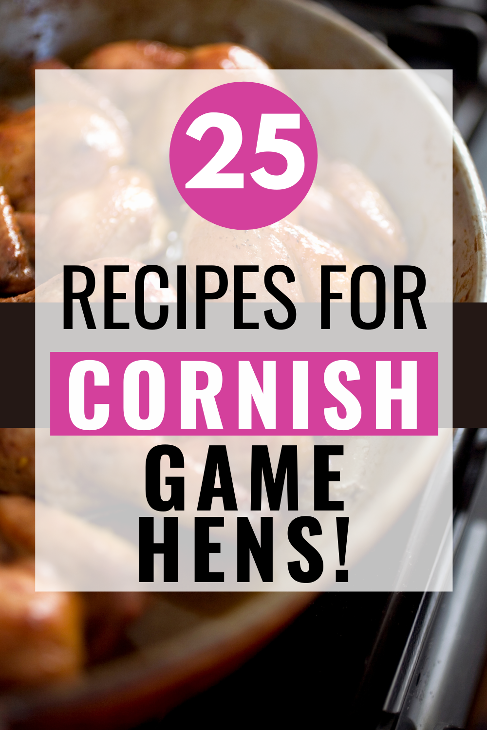 25 Recipes for Cornish Game Hens pin showing the finished Cornish hens with title across the middle