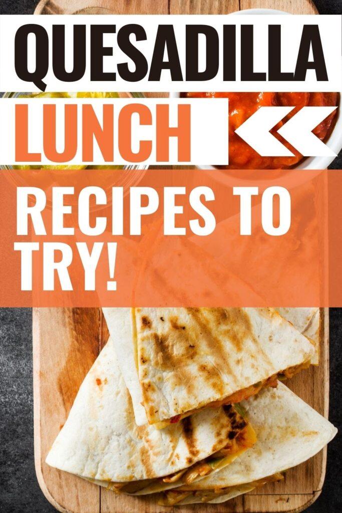 25 quesadilla lunch ideas